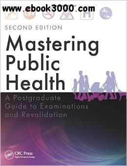Mastering Public Health: A Postgraduate Guide to Examinations and Revalidation, Second Edition free download
