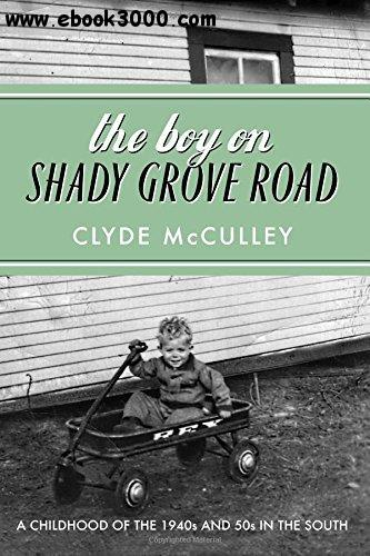 The Boy on Shady Grove Road: A Childhood of the 1940s and 50s in the South free download