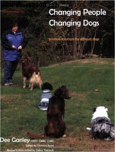 Changing People Changing Dogs: Positive Solutions for Difficult Dogs free download