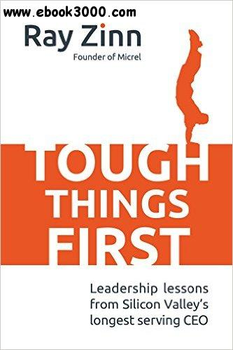 Tough Things First: Leadership Lessons from Silicon Valley's Longest Serving CEO free download
