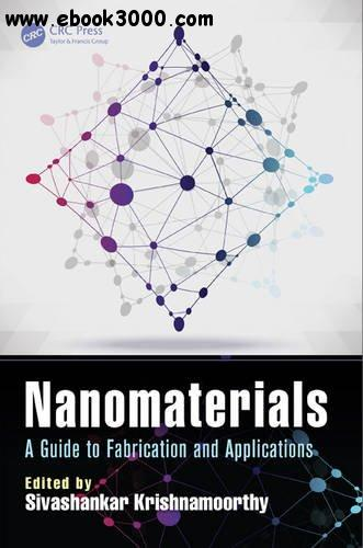 Nanomaterials: A Guide to Fabrication and Applications free download