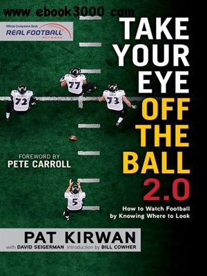 Take Your Eye Off the Ball 2.0: How to Watch Football by Knowing Where to Look free download