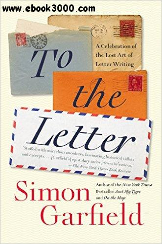 To the Letter: A Celebration of the Lost Art of Letter Writing free download