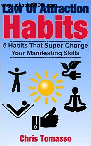 Law of Attraction Habits: 5 Habits That Super Charge Your Manifesting Skills free download