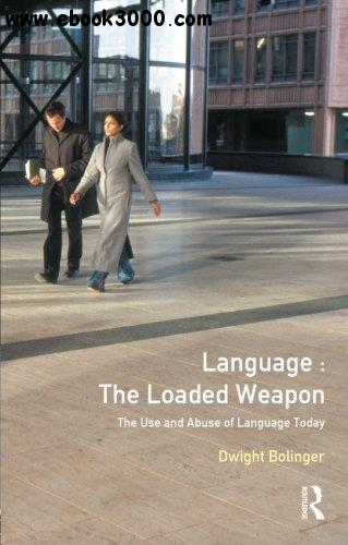 Language: The Loaded Weapon: The Use and Abuse of Language Today free download