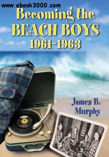 Becoming the Beach Boys, 1961-1963 free download
