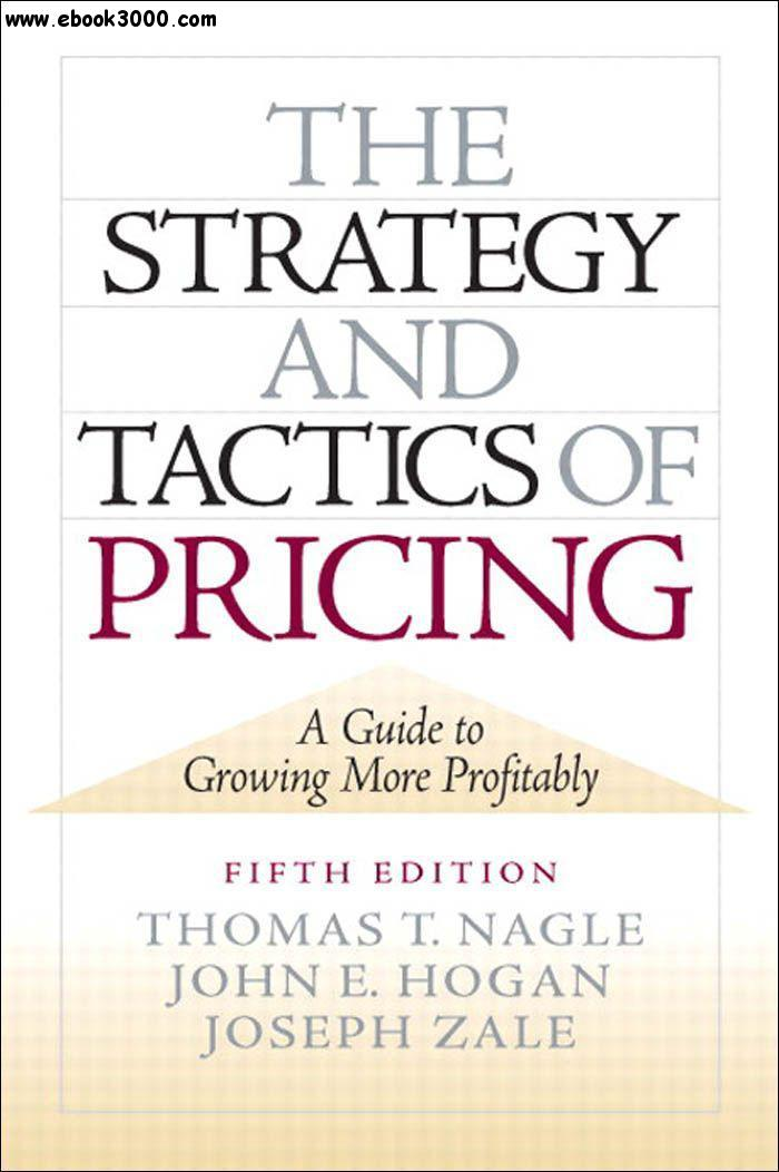 The Strategy and Tactics of Pricing: A Guide to Growing More Profitably free download
