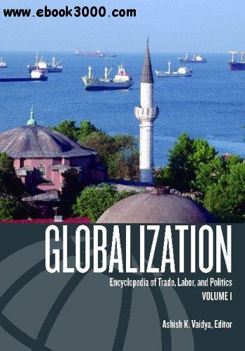 Globalization: Encyclopedia of Trade, Labor, and Politics free download