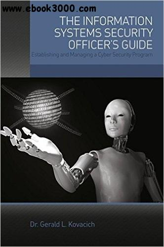 The Information Systems Security Officer's Guide: Establishing and Managing a Cyber Security Program free download