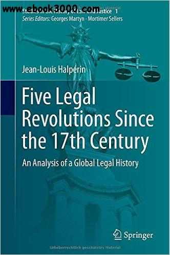 Five Legal Revolutions Since the 17th Century: An Analysis of a Global Legal History free download