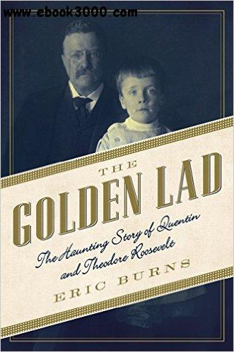 The Golden Lad: The Haunting Story of Quentin and Theodore Roosevelt free download