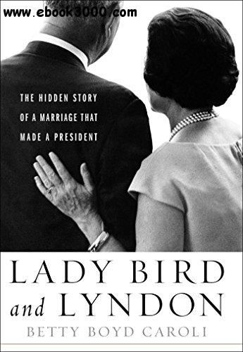 Lady Bird and Lyndon: The Hidden Story of a Marriage That Made a President free download