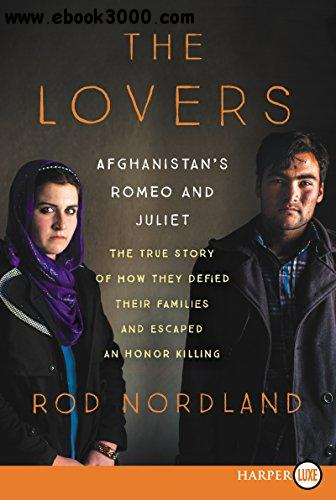 The Lovers: Afghanistan's Romeo and Juliet, the True Story of How They Defied Their Families and Escaped an Honor Killing free download