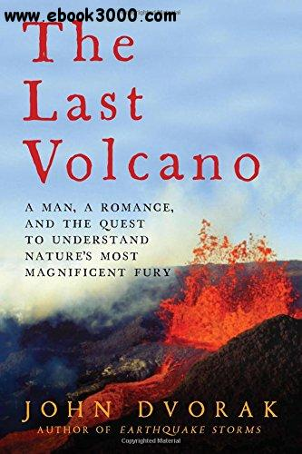 The Last Volcano: A Man, a Romance, and the Quest to Understand Nature's Most Magnificent Fury free download