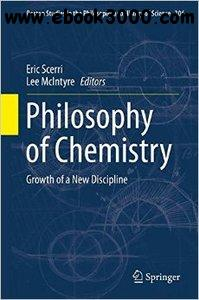 Philosophy of Chemistry: Growth of a New Discipline free download
