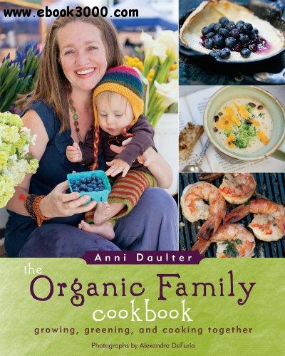 The Organic Family Cookbook: Growing, Greening, and Cooking Together free download