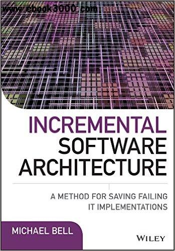 Incremental Software Architecture: A Method for Saving Failing IT Implementations free download