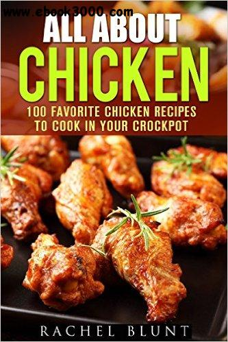 All About Chicken: 100 Favorite Chicken Recipes to Cook in Your Crockpot free download