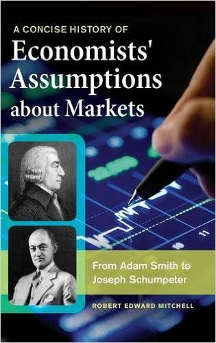 A Concise History of Economists' Assumptions about Markets: From Adam Smith to Joseph Schumpeter free download