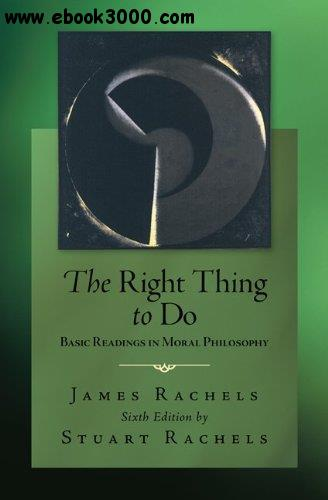 The Right Thing To Do: Basic Readings in Moral Philosophy, 6th edition free download