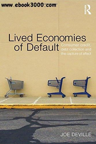 Lived Economies of Default: Consumer Credit, Debt Collection and the Capture of Affect free download