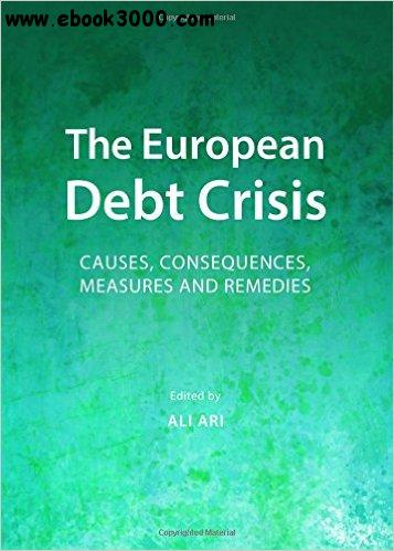 The European Debt Crisis: Causes, Consequences, Measures and Remedies download dree
