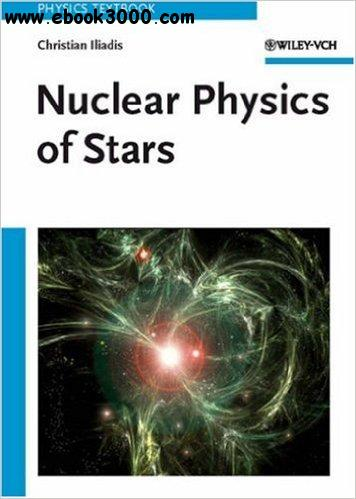 Christian Iliadis - Nuclear Physics of Stars free download