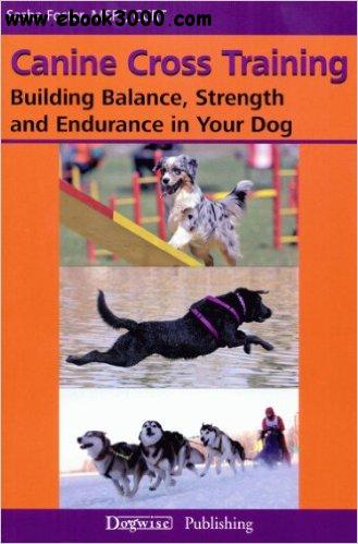 Canine Cross Training: Building Balance, Strength and Endurance in Your Dog free download