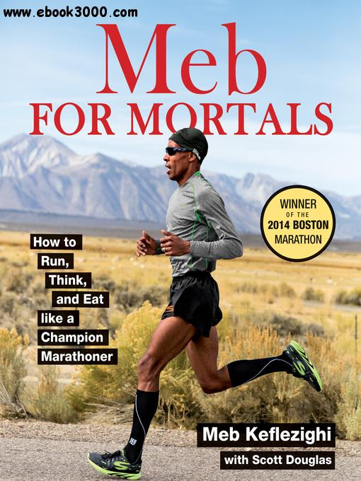 Meb for Mortals: How to Run, Think, and Eat like a Champion Marathoner download dree
