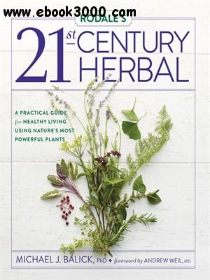 Rodale's 21st-Century HerbalHerbal: A Practical Guide for Healthy Living Using Nature's Most Powerful Plants free download
