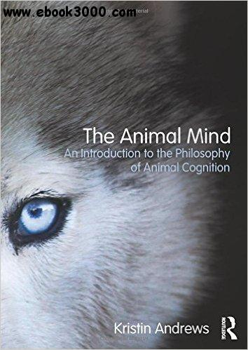 The Animal Mind: An Introduction to the Philosophy of Animal Cognition free download