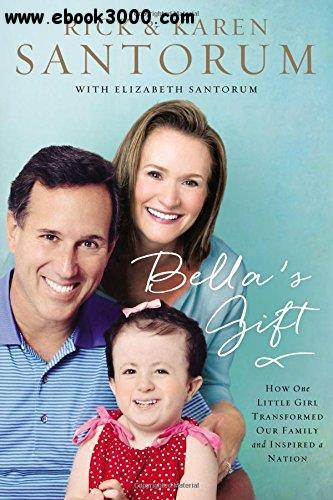 Bella's Gift: How One Little Girl Transformed Our Family and Inspired a Nation free download