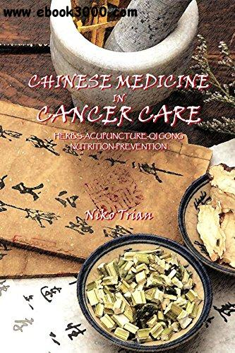 Chinese Medicine in cancer care: Herbs-Acupuncture-Qi gong-Nutrition-Prevention free download