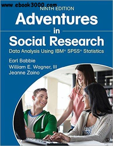 Adventures in Social Research: Data Analysis Using IBM SPSS Statistics free download