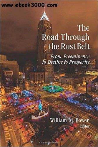 The Road Through the Rust Belt: From Preeminence to Decline to Prosperity free download