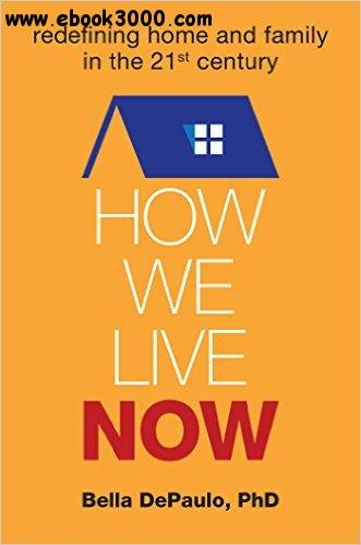 How We Live Now: Redefining Home and Family in the 21st Century free download