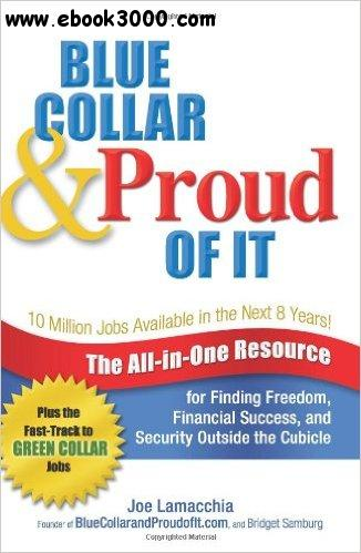 Blue Collar and Proud of It: The All-in-One Resource for Finding Freedom, Financial Success free download