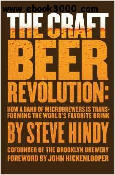 The Craft Beer Revolution: How a Band of Microbrewers Is Transforming the World's Favorite Drink free download