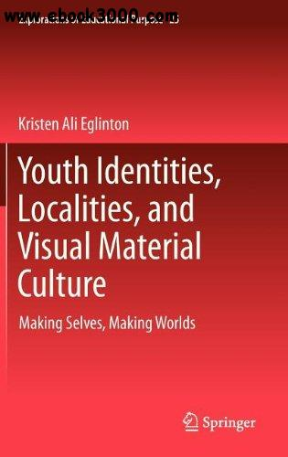 Youth Identities, Localities, and Visual Material Culture free download