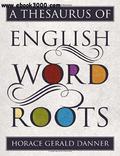 A Thesaurus of English Word Roots free download