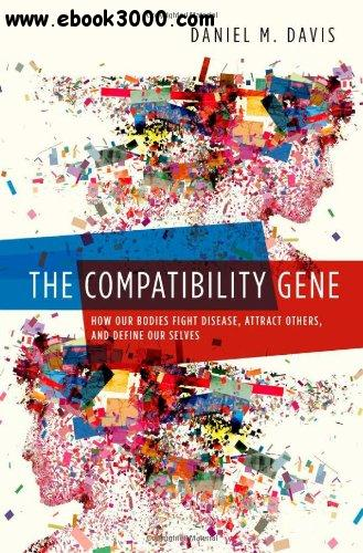 The Compatibility Gene: How Our Bodies Fight Disease, Attract Others, and Define Our Selves free download