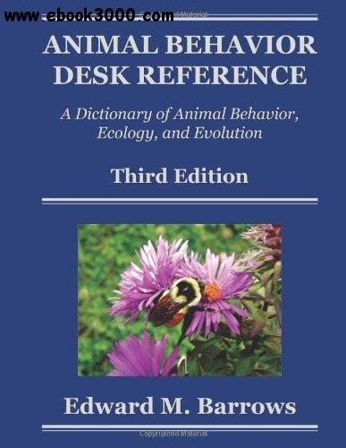 Animal Behavior Desk Reference: A Dictionary of Animal Behavior, Ecology, and Evolution, Third Edition free download