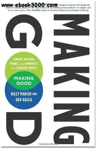 Making Good: Finding Meaning, Money, and Community in a Changing World free download