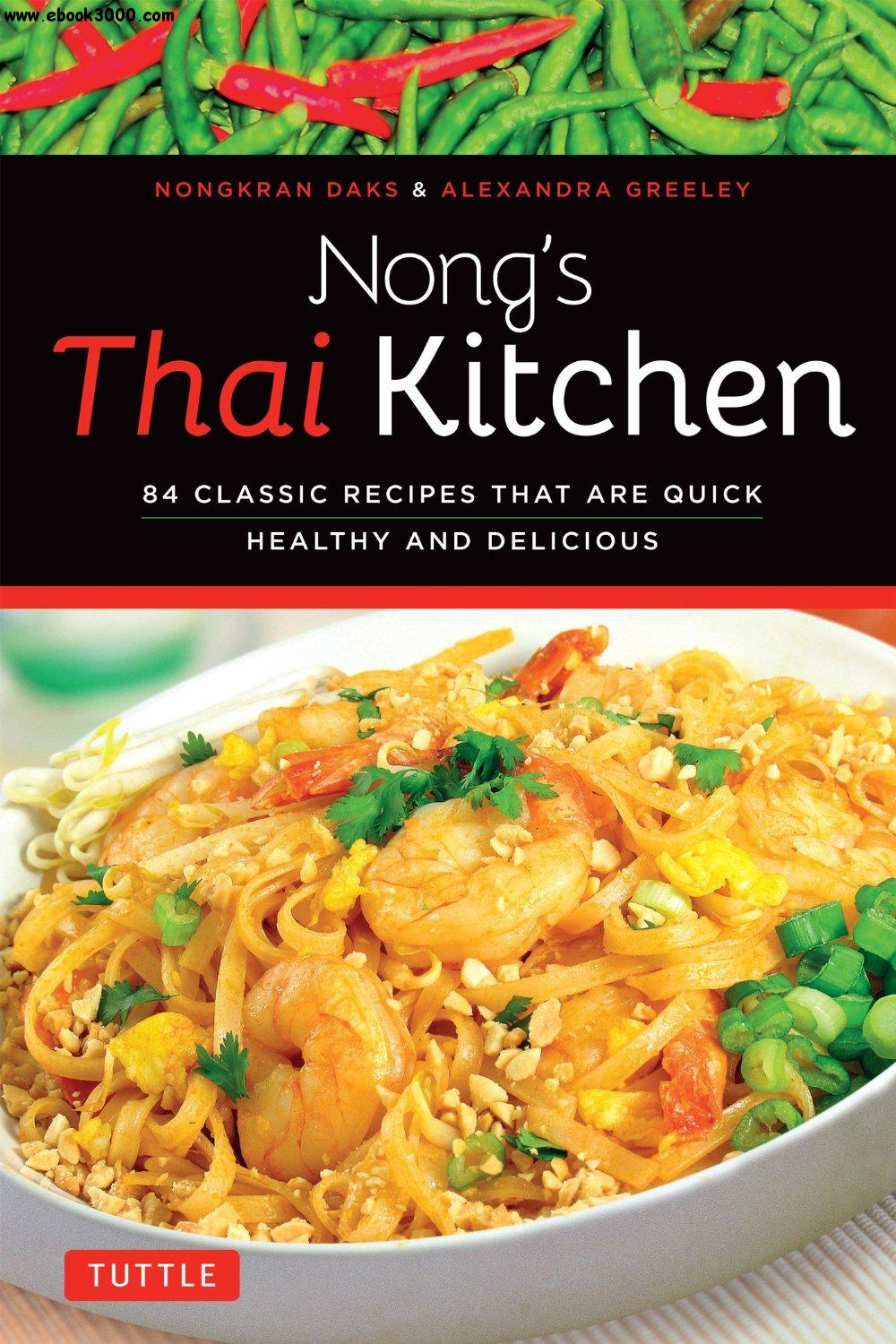 Nong's Thai Kitchen: 84 Classic Recipes That are Quick, Healthy and Delicious free download
