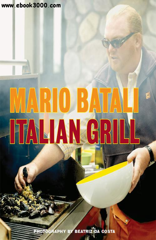 Mario Batali, Judith Sutton, Beatriz Da Costa - Italian Grill free download