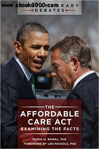 The Affordable Care Act: Examining the Facts (Contemporary Debates) free download