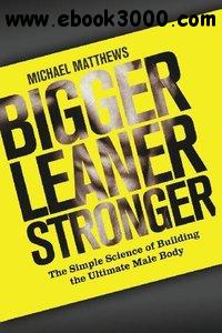 Bigger Leaner Stronger: The Simple Science of Building the Ultimate Male Body free download