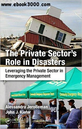 The Private Sector's Role in Disasters: Leveraging the Private Sector in Emergency Management free download