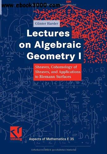 Lectures on Algebraic Geometry 1: Sheaves, Cohomology of Sheaves, and Applications to Riemann Surfaces free download
