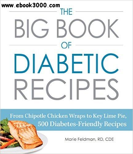 The Big Book of Diabetic Recipes: From Chipotle Chicken Wraps to Key Lime Pie, 500 Diabetes-Friendly Recipes free download